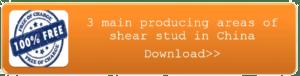 3 main producing areas of shear stud